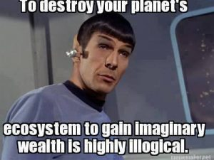 Spock - to destroy your planet's ecosystem is highly illogical